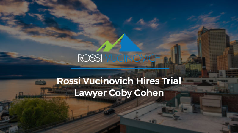 Rossi Vucinovich Hires Trial Lawyer Coby Cohen